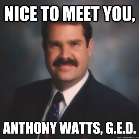 Nice to meet you,  Anthony Watts, G.E.D.  Scumbag Watts