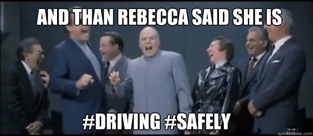 And than Rebecca said she is  #driving #safely