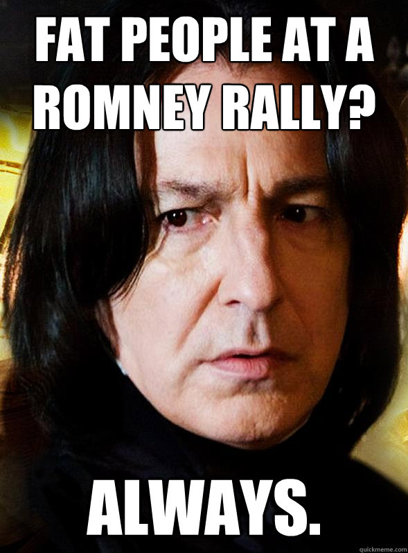 Fat people at a romney rally? Always.