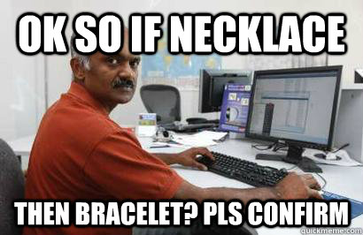 ok so if necklace then bracelet? pls confirm  Indian programmer