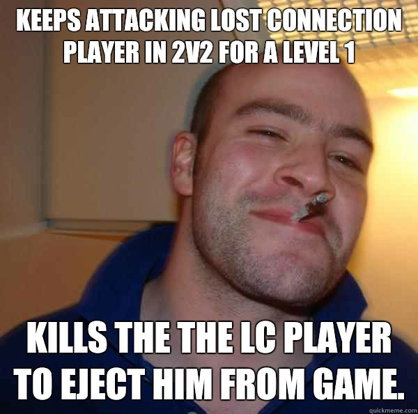 Keeps attacking lost connection player in 2v2 for a level 1 kills the the LC player to eject him from game. - Keeps attacking lost connection player in 2v2 for a level 1 kills the the LC player to eject him from game.  Misc
