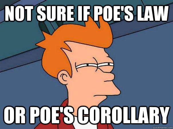Not sure if poe's law or poe's corollary - Not sure if poe's law or poe's corollary  Futurama Fry