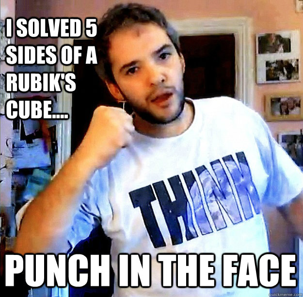 I solved 5 sides of a rubik's cube.... punch in the face - I solved 5 sides of a rubik's cube.... punch in the face  Misc