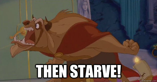 THEN STARVE!