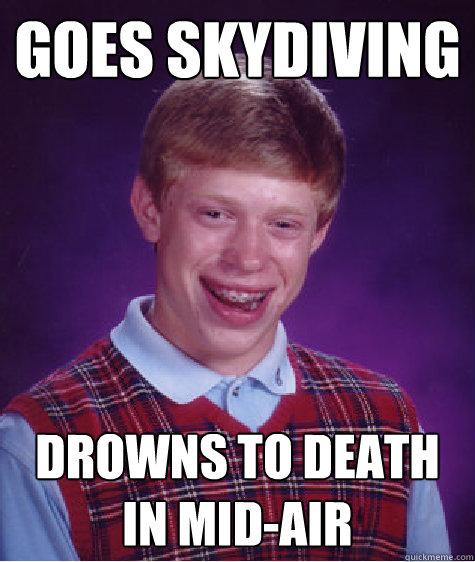 goes skydiving drowns to death in mid-air - goes skydiving drowns to death in mid-air  Badluckbrian