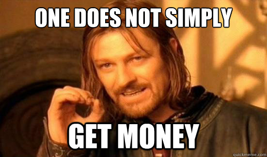 One Does Not Simply get money - One Does Not Simply get money  Boromir