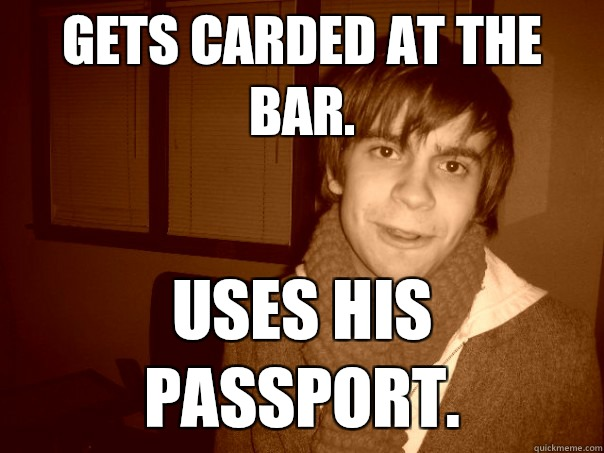 Gets carded at the bar. Uses his passport.