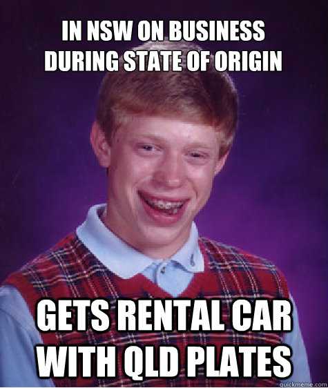 In NSW on business during State of Origin Gets rental car with QLD plates - In NSW on business during State of Origin Gets rental car with QLD plates  Bad Luck Brian