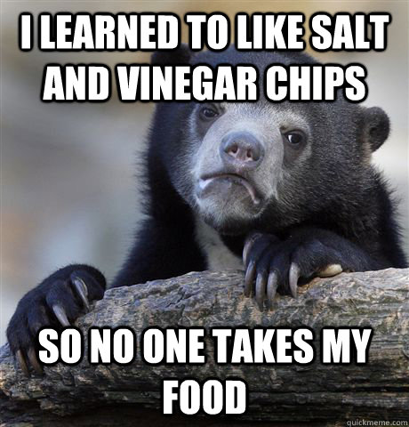 I learned to like salt and vinegar chips so no one takes my food - I learned to like salt and vinegar chips so no one takes my food  Confession Bear