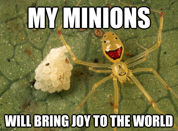 My minions Will bring joy to the world - My minions Will bring joy to the world  Good Intentions Spider