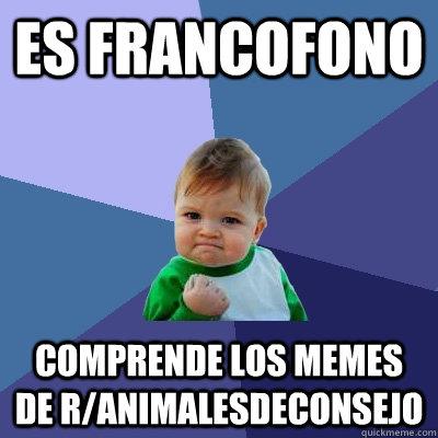 Es francofono comprende los memes de r/animalesdeconsejo - Es francofono comprende los memes de r/animalesdeconsejo  Success Kid
