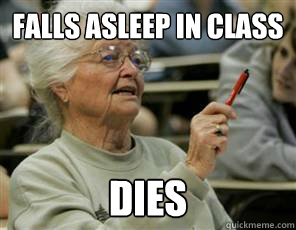 Falls asleep in class dies - Falls asleep in class dies  Senior College Student