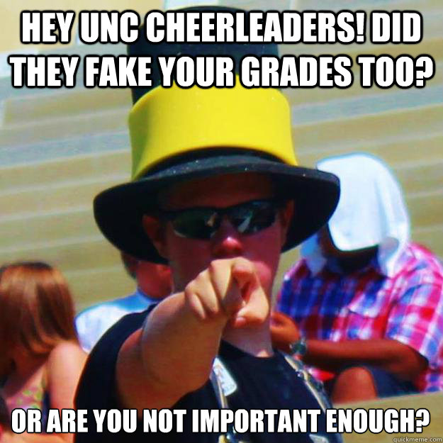 Hey UNC cheerleaders! Did they fake your grades too?  Or are you not important enough?
