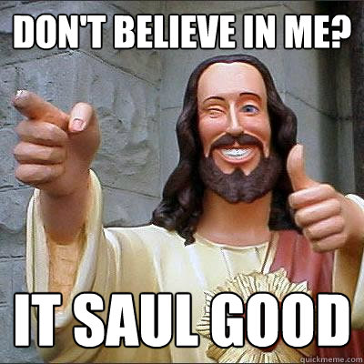 Don't believe in me? It Saul good - Don't believe in me? It Saul good  Misc