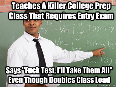 Teaches A Killer College Prep Class That Requires Entry Exam Says