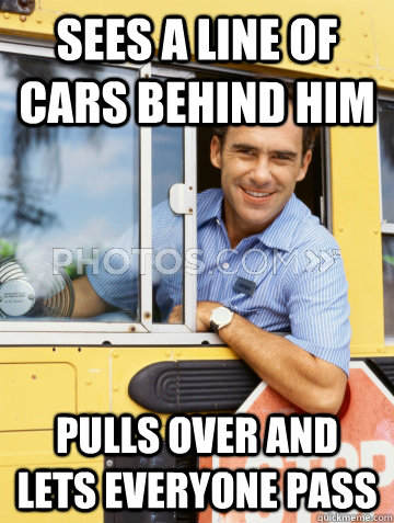 Sees a line of cars behind him  Pulls over and lets everyone pass