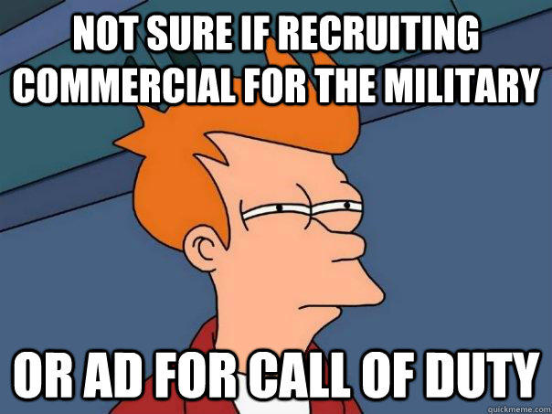 not sure if recruiting commercial for the military or ad for call of duty - not sure if recruiting commercial for the military or ad for call of duty  Futurama Fry