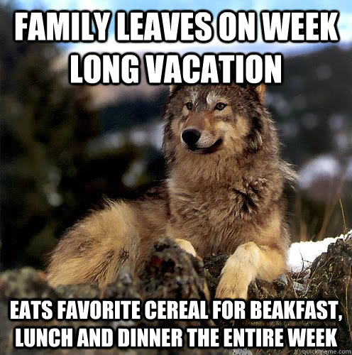 Family leaves on week long vacation Eats favorite cereal for beakfast, lunch and dinner the entire week  Aspie Wolf