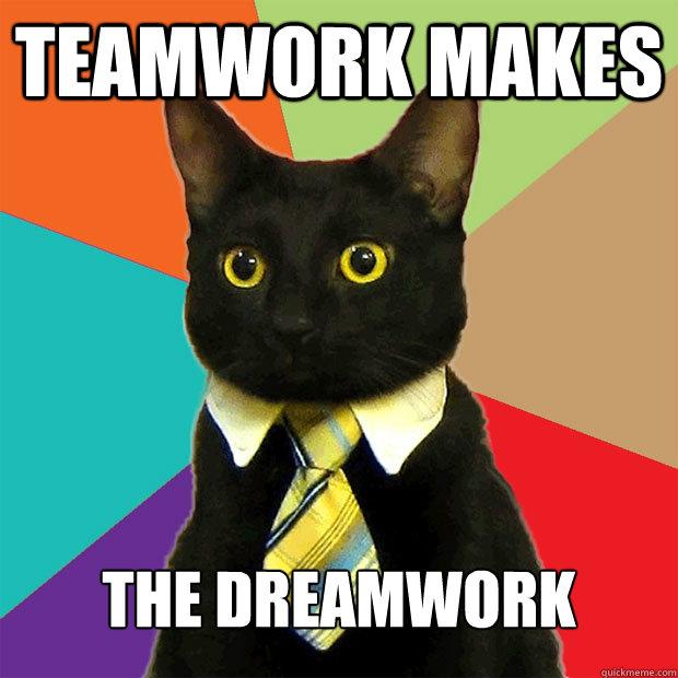 Teamwork makes The Dreamwork - Business Cat - quickmeme