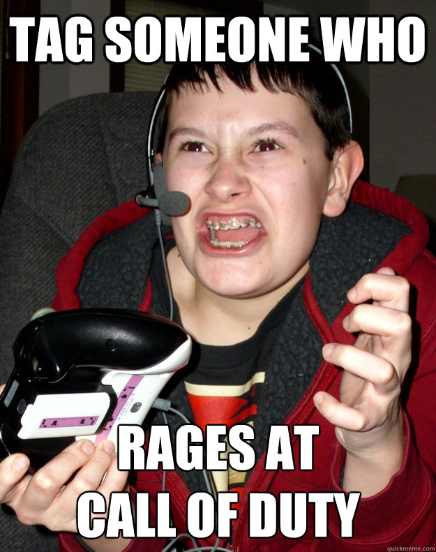 TAG SOMEONE WHO RAGES AT CALL OF DUTY
