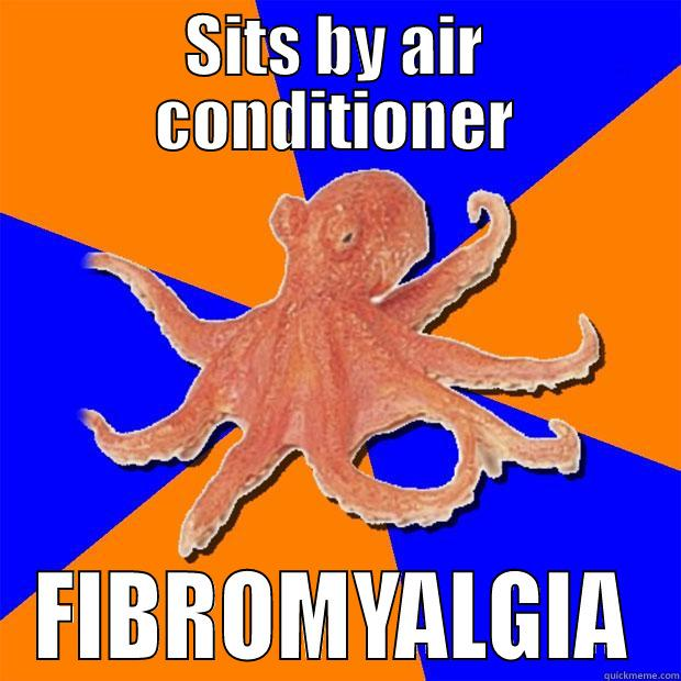 SITS BY AIR CONDITIONER FIBROMYALGIA Online Diagnosis Octopus