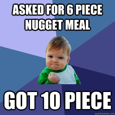 Asked for 6 piece nugget meal got 10 piece - Asked for 6 piece nugget meal got 10 piece  Success Kid