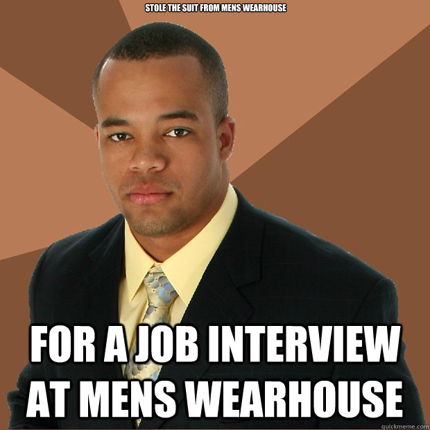 Funny Mens Wearhouse Meme : Stole the suit from mens wearhouse for a job interview at