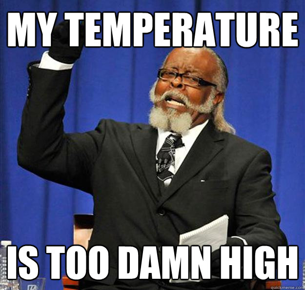 My temperature Is too damn high - My temperature Is too damn high  Jimmy McMillan