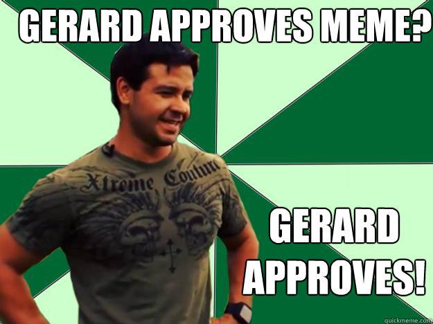 Gerard Approves meme? gerard approves!