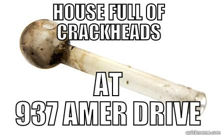 HOUSE FULL OF CRACKHEADS AT 937 AMER DRIVE Misc