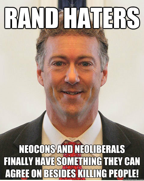 Rand Haters Neocons and Neoliberals finally have something they can agree on besides killing people! - Rand Haters Neocons and Neoliberals finally have something they can agree on besides killing people!  Rand Paul Haters