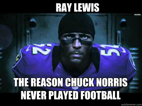 Ray Lewis The reason Chuck Norris never played football