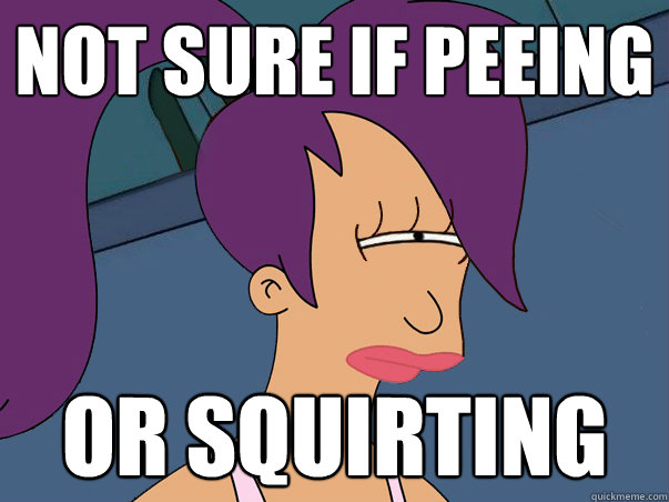 Not sure if peeing Or squirting - Not sure if peeing Or squirting  Leela Futurama