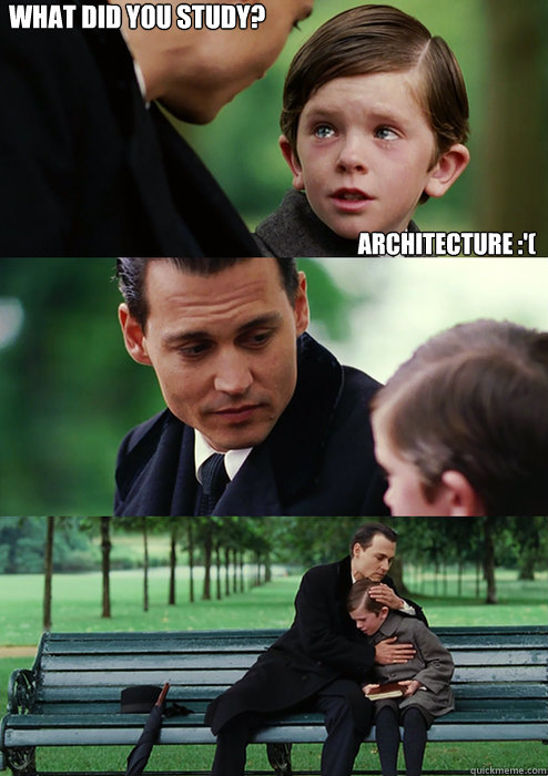 ARCHITECTURE :'( WHAT DID YOU STUDY?  Finding Neverland