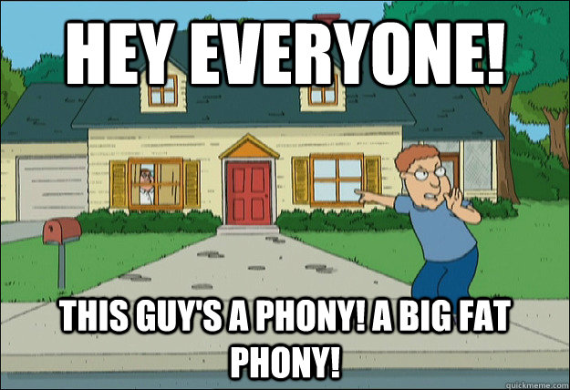 hey everyone! this guy's a phony! a big fat phony!