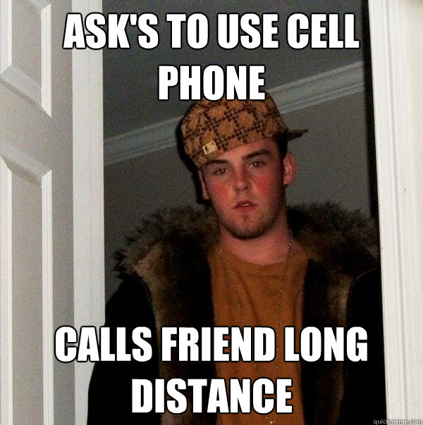 ask's to use cell phone calls friend long distance - Scumbag Steve