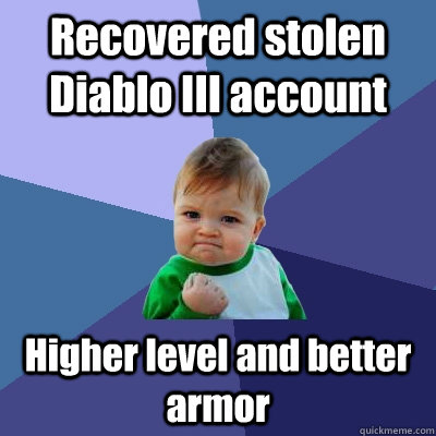 Recovered stolen Diablo III account Higher level and better armor - Recovered stolen Diablo III account Higher level and better armor  Success Kid