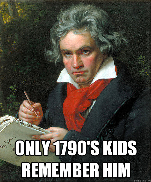 Only 1790's Kids Remember Him  - Only 1790's Kids Remember Him   Beethoven