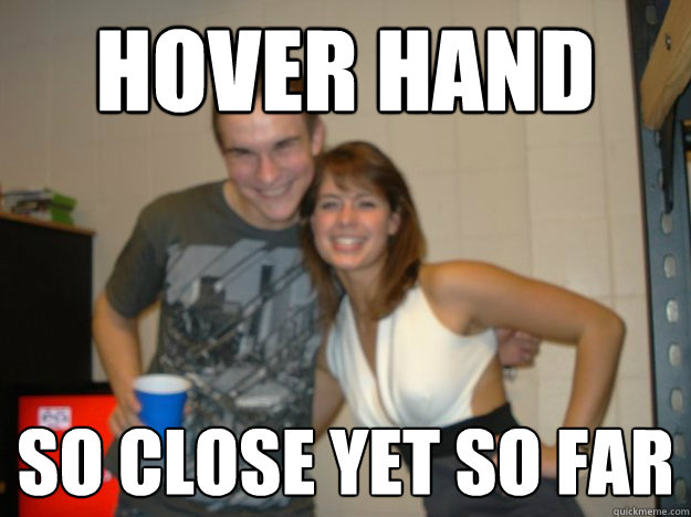 Hover hand So close yet so far - Hover hand So close yet so far  Misc