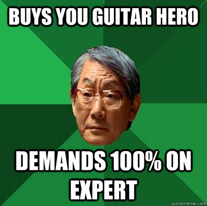 buys you guitar hero demands 100% on expert  High Expectations Asian Father