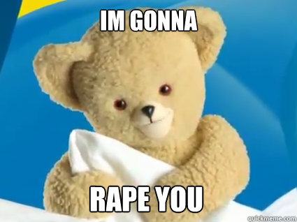 Im gonna Rape you