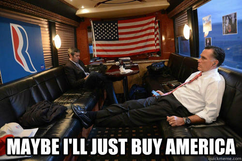maybe i'll just buy america  Sudden Realization Romney