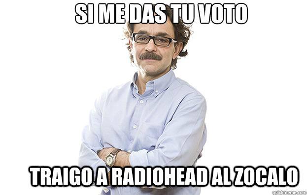 Si me das tu voto traigo a radiohead al zocalo