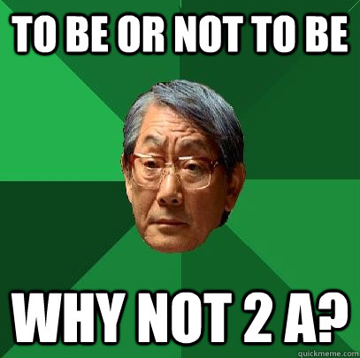 to be or not to be why not 2 A? - to be or not to be why not 2 A?  High Expectations Asian Father
