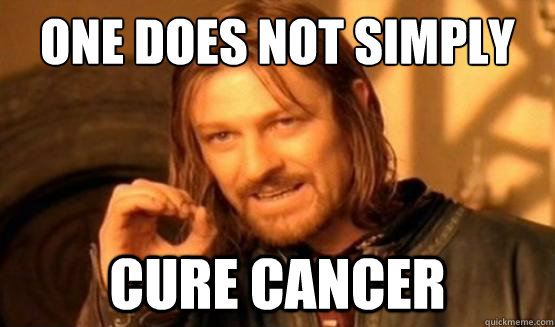 one does not simply cure cancer