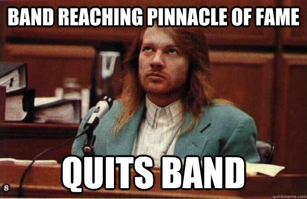 Band reaching pinnacle of fame Quits band