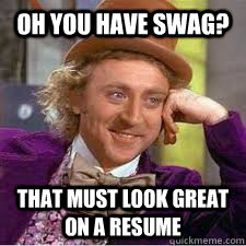 Oh you have swag? that must look great on a resume