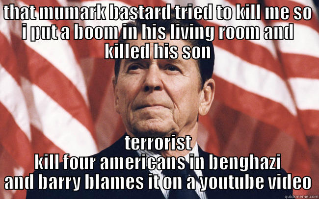 reagan common sense - THAT MUMARK BASTARD TRIED TO KILL ME SO I PUT A BOOM IN HIS LIVING ROOM AND KILLED HIS SON TERRORIST KILL FOUR AMERICANS IN BENGHAZI AND BARRY BLAMES IT ON A YOUTUBE VIDEO Misc