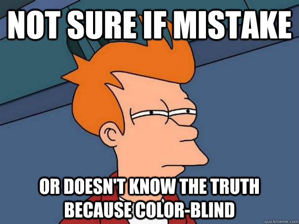 Not sure if mistake Or doesn't know the truth because color-blind - Not sure if mistake Or doesn't know the truth because color-blind  Futurama Fry