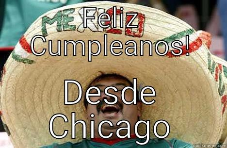 FELIZ CUMPLEANOS! DESDE CHICAGO Merry mexican